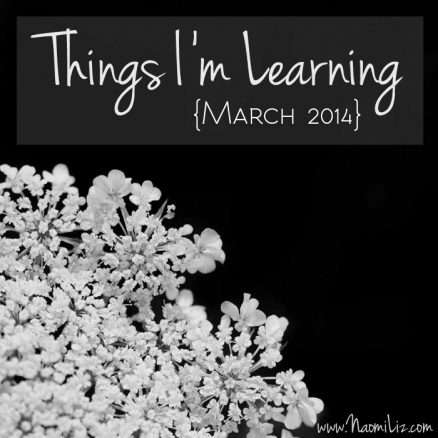 5 Things I Learned in March #life #learning www.naomilizblog.com