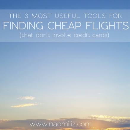 The 3 Most Useful Tools for Cheap Flights (that don't involve credit card points) #cheapflights #travel #airfare @naomilizblog